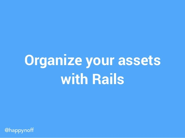 @happynoff Organize your assets with Rails