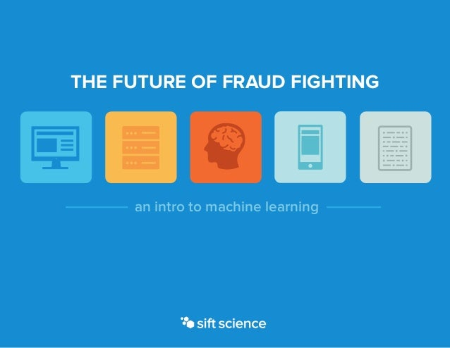 THE FUTURE OF FRAUD FIGHTING an intro to machine learning