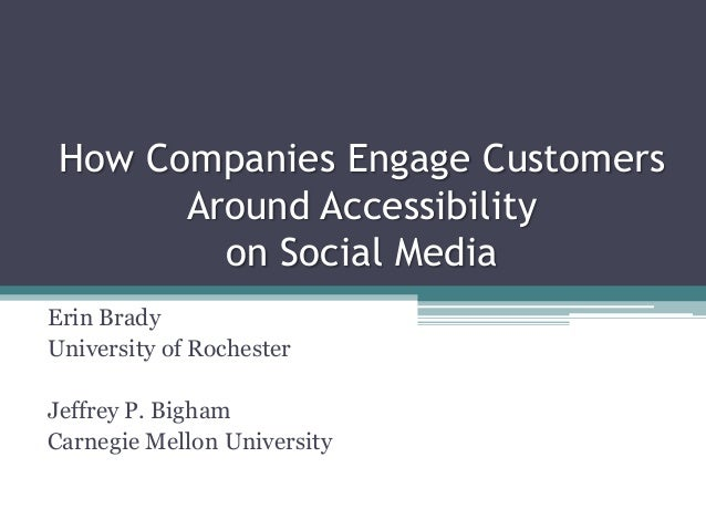 How Companies Engage Customers  Around Accessibility  on Social Media  Erin Brady  University of Rochester  Jeffrey P. Big...