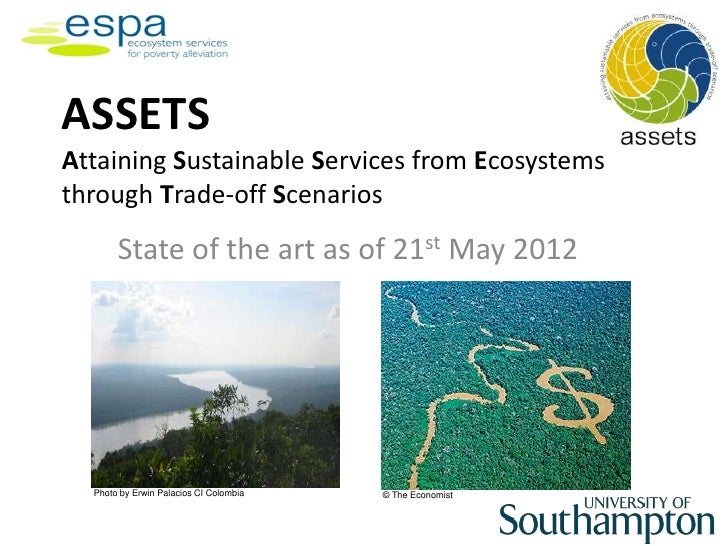 ASSETSAttaining Sustainable Services from Ecosystemsthrough Trade-off Scenarios       State of the art as of 21st May 2012...