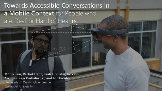 Towards Accessible Conversations in a Mobile Context for People who are Deaf or Hard of Hearing Dhruv Jain, Rachel Franz, ...