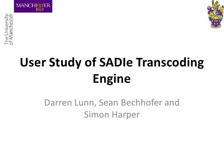 User Study of SADIe Transcoding Engine<br />Darren Lunn, Sean Bechhofer and Simon Harper<br />