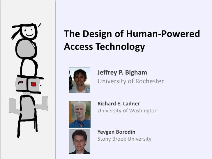 The Design of Human-PoweredAccess Technology      Jeffrey P. Bigham      University of Rochester      Richard E. Ladner   ...