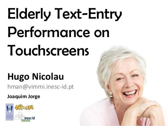 Elderly Text-EntryPerformance onTouchscreensHugo Nicolauhman@vimmi.inesc-id.ptJoaquim Jorge