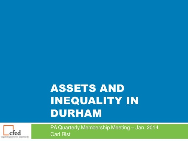 ASSETS AND INEQUALITY IN DURHAM PA Quarterly Membership Meeting – Jan. 2014 Carl Rist
