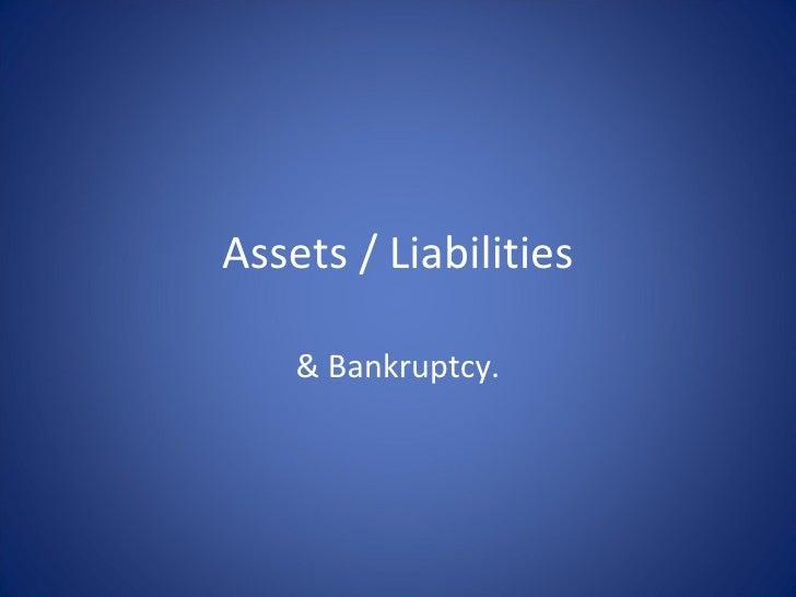 Assets / Liabilities & Bankruptcy.