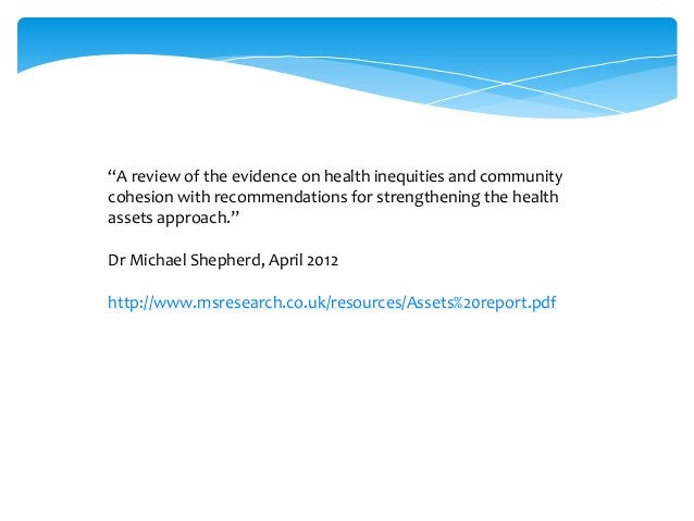 """http://www.msresearch.co.uk/resources/Assets%20report.pdf """"A review of the evidence on health inequities and community coh..."""