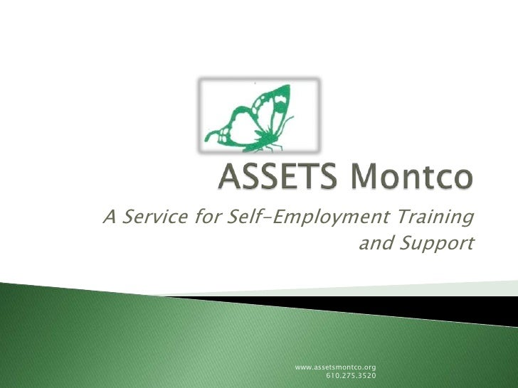 A Service for Self-Employment Training                           and Support                        www.assetsmontco.org  ...