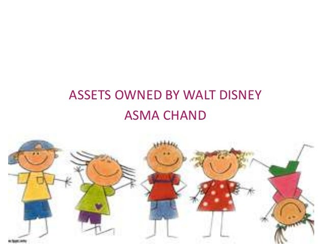 ASSETS OWNED BY WALT DISNEY ASMA CHAND