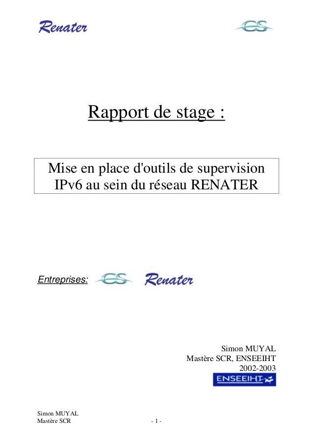 Simon MUYALMastère SCR - 1 -Rapport de stage :Mise en place doutils de supervisionIPv6 au sein du réseau RENATEREntreprise...