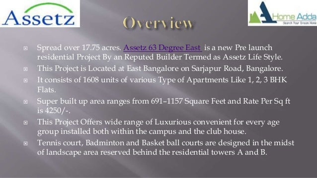  Spread over 17.75 acres. Assetz 63 Degree East is a new Pre launch residential Project By an Reputed Builder Termed as A...