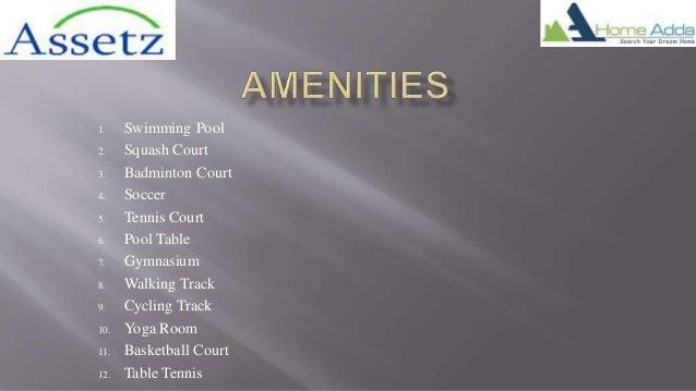 1. Swimming Pool 2. Squash Court 3. Badminton Court 4. Soccer 5. Tennis Court 6. Pool Table 7. Gymnasium 8. Walking Track ...