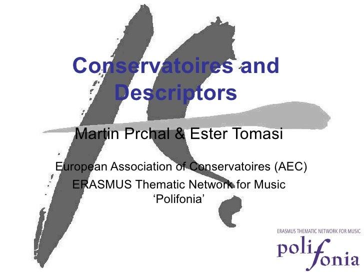 Conservatoires and Descriptors Martin Prchal & Ester Tomasi European Association of Conservatoires (AEC) ERASMUS Thematic ...