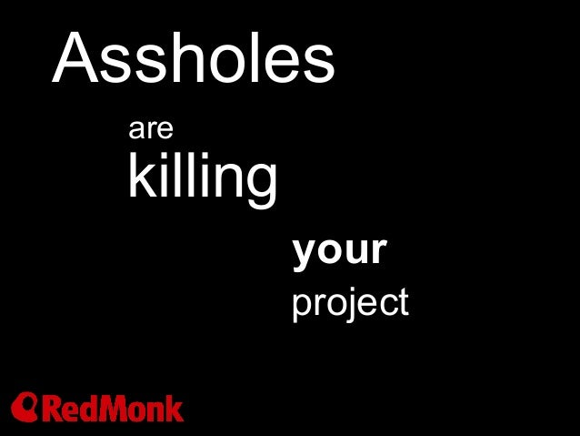 Assholes  are  killing            your            project
