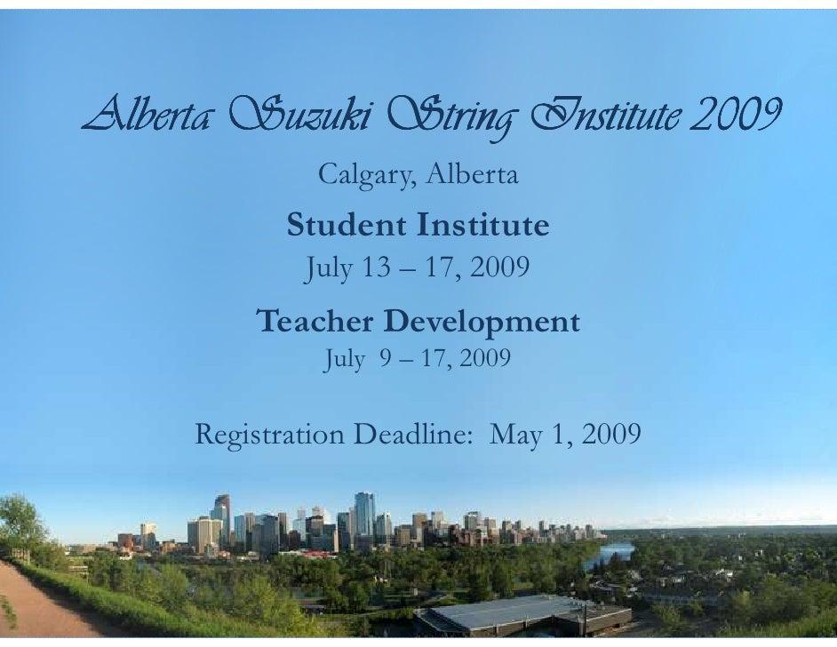 Alberta Suzuki String Institute 2009               Calgary, Alberta            Student Institute              July 13 – 17...