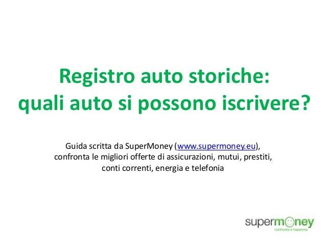 Registro auto storiche: quali auto si possono iscrivere? Guida scritta da SuperMoney (www.supermoney.eu), confronta le mig...