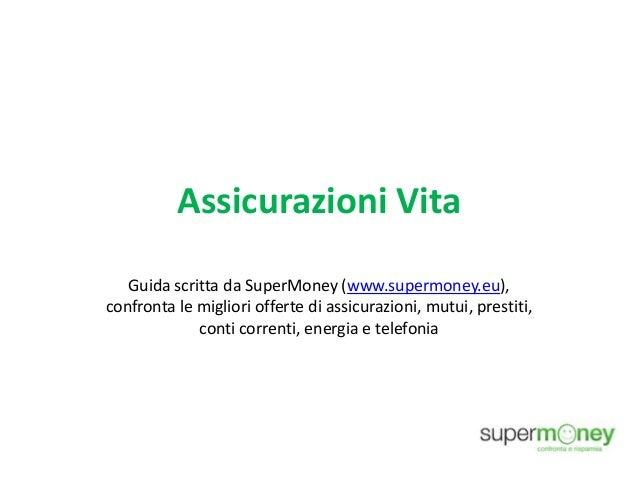 Assicurazioni Vita Guida scritta da SuperMoney (www.supermoney.eu), confronta le migliori offerte di assicurazioni, mutui,...
