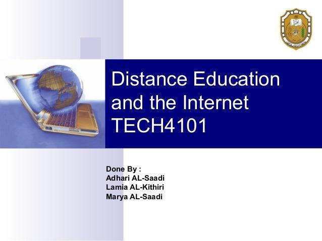 Distance Education and the Internet TECH4101Done By :Adhari AL-SaadiLamia AL-KithiriMarya AL-Saadi