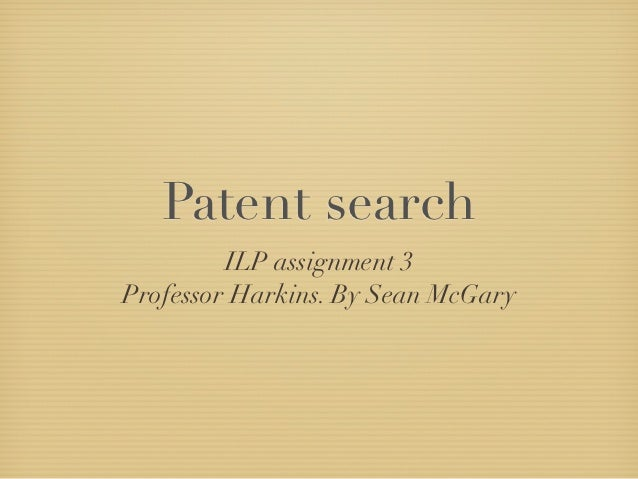 Patent search         ILP assignment 3Professor Harkins. By Sean McGary