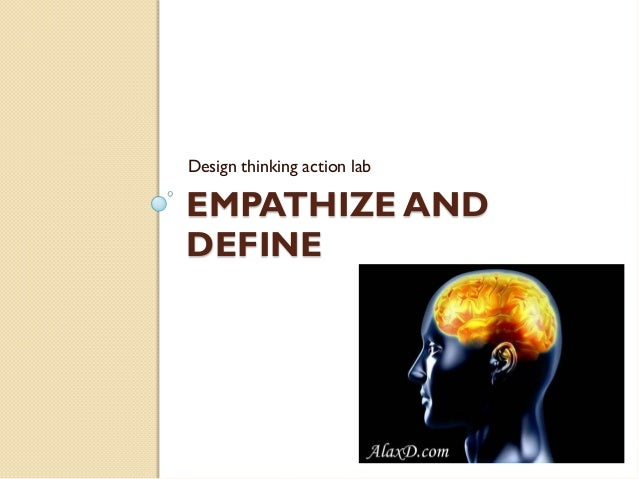 EMPATHIZE AND DEFINE Design thinking action lab