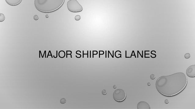 MAJOR SHIPPING LANES