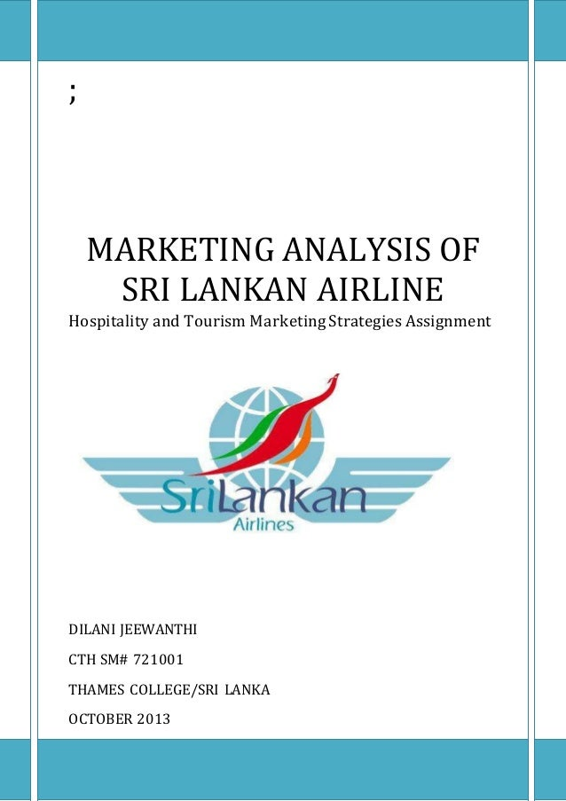 ; MARKETING ANALYSIS OF SRI LANKAN AIRLINE Hospitality and Tourism Marketing Strategies Assignment DILANI JEEWANTHI CTH SM...