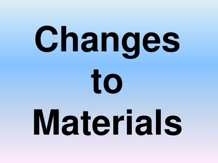 Changes to Materials<br />