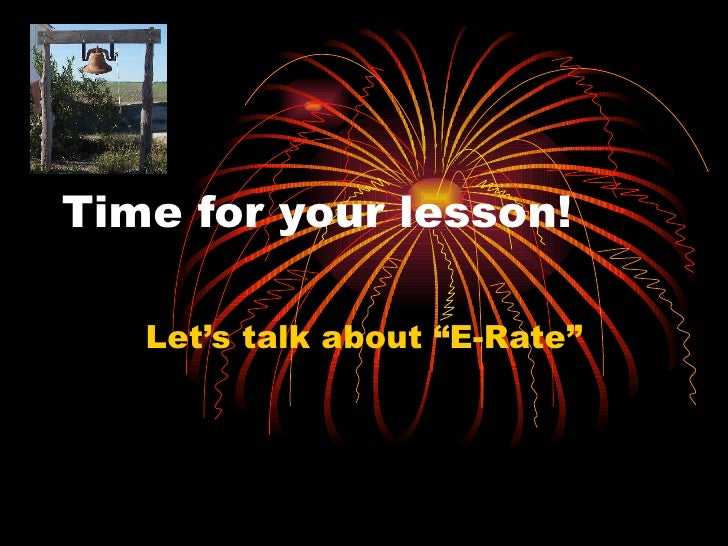 """Time for your lesson! Let's talk about """"E-Rate"""""""