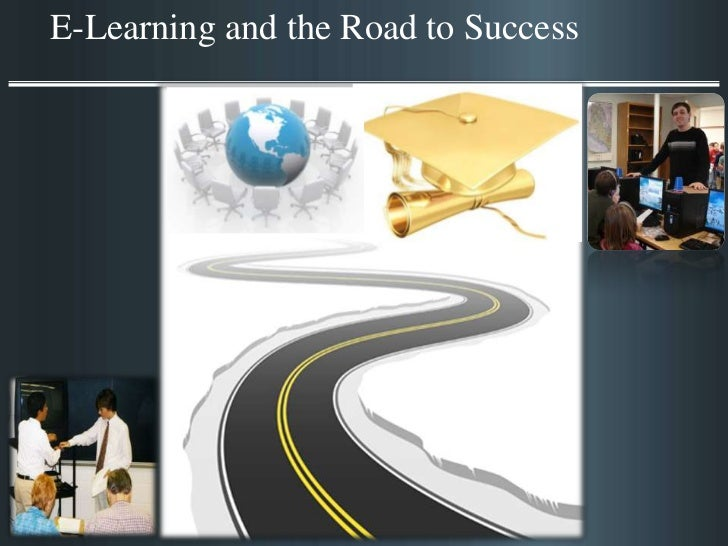 E-Learning and the Road to Success<br />