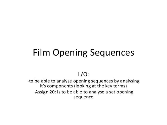 Film Opening Sequences L/O: -to be able to analyse opening sequences by analysing it's components (looking at the key term...