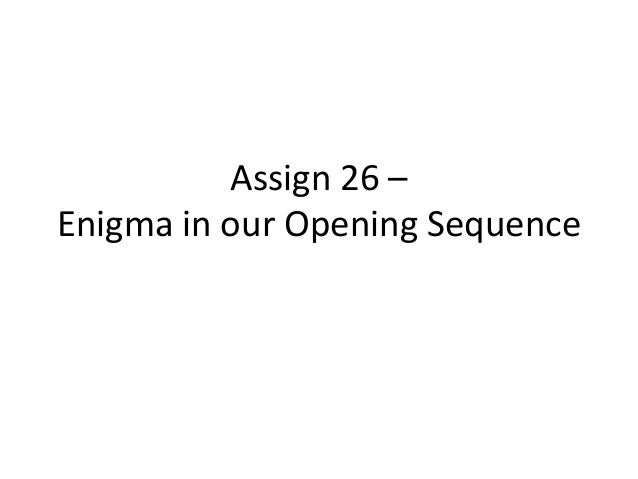 Assign 26 – Enigma in our Opening Sequence