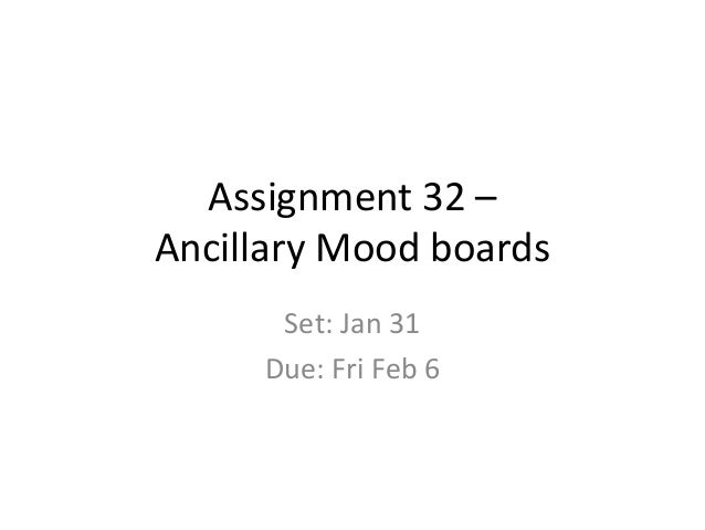 Assignment 32 – Ancillary Mood boards Set: Jan 31 Due: Fri Feb 6
