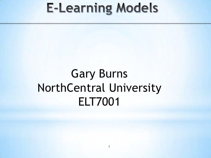 E-Learning Models<br />Gary Burns<br />NorthCentral University<br />ELT7001<br />1<br />