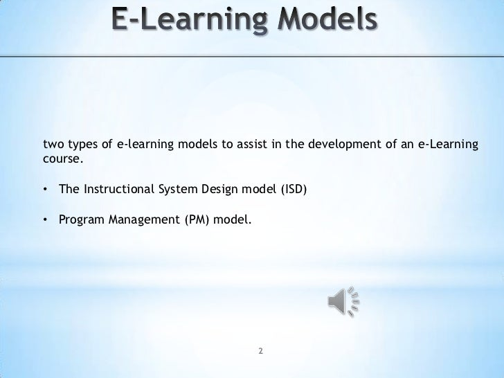 E-Learning Models<br />two types of e-learning models to assist in the development of an e-Learning course. <br /><ul><li>...