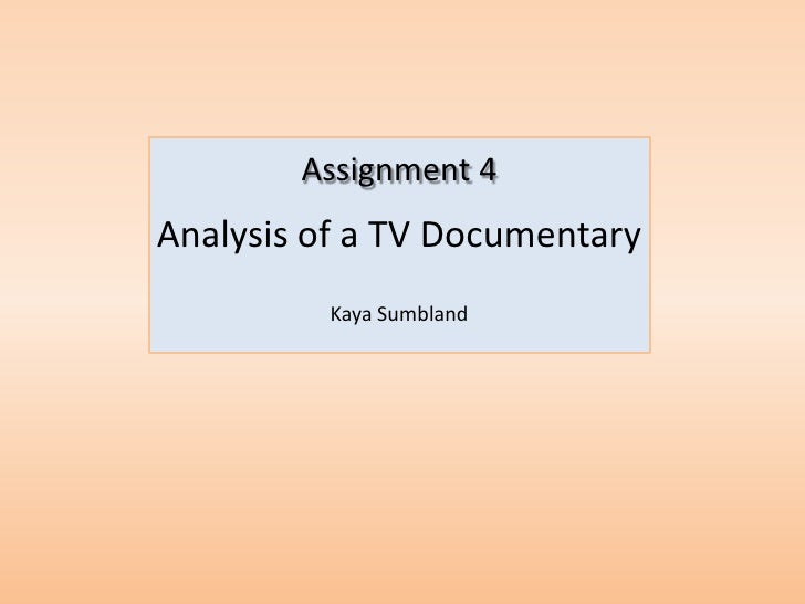 Assignment 4Analysis of a TV Documentary          Kaya Sumbland