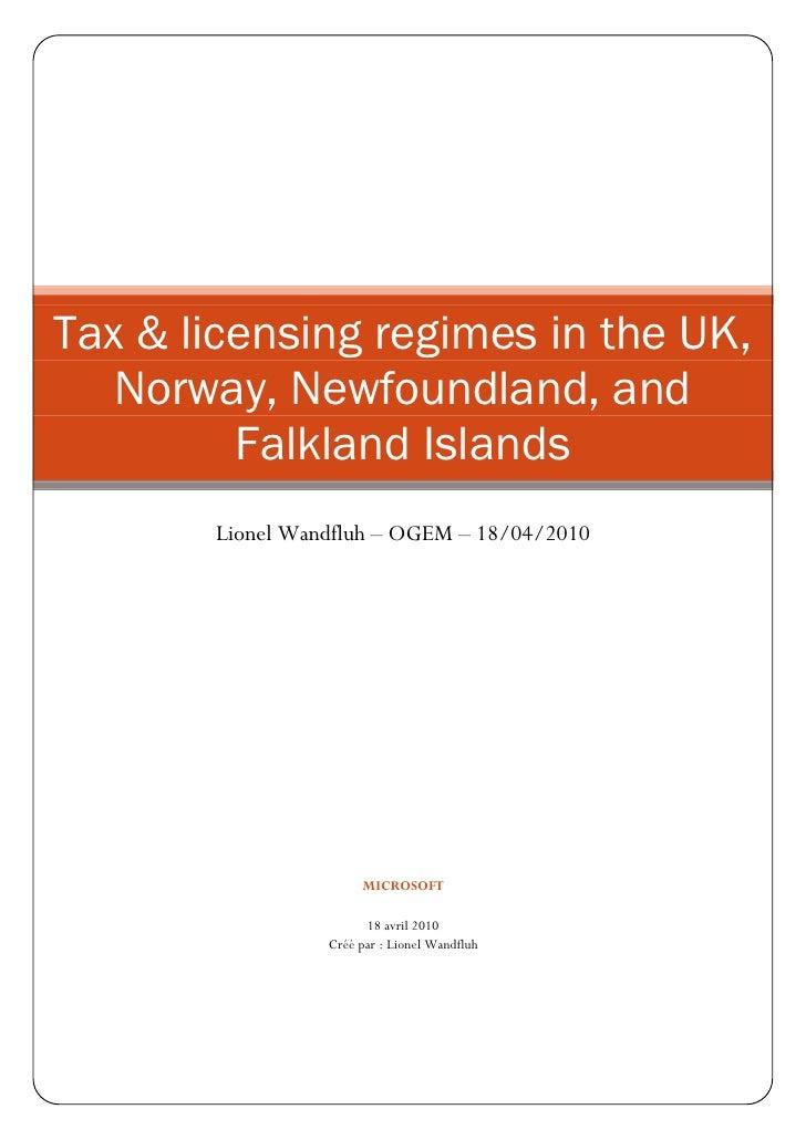 Tax & licensing regimes in the UK,    Norway, Newfoundland, and          Falkland Islands        Lionel Wandfluh – OGEM – ...