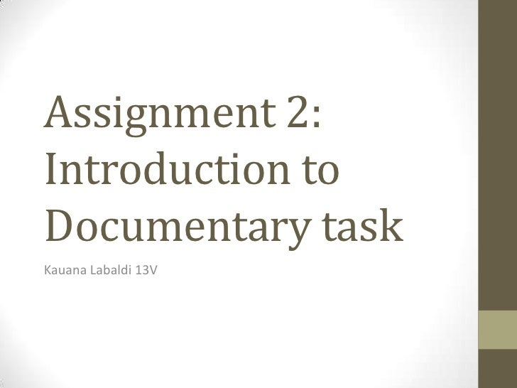 Assignment 2:Introduction toDocumentary taskKauana Labaldi 13V