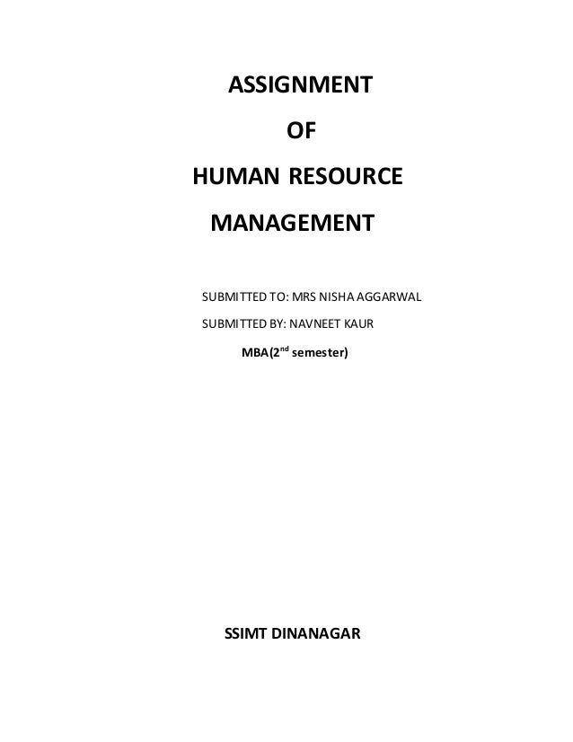 ASSIGNMENT OF HUMAN RESOURCE MANAGEMENT SUBMITTED TO: MRS NISHA AGGARWAL SUBMITTED BY: NAVNEET KAUR MBA(2nd semester) SSIM...
