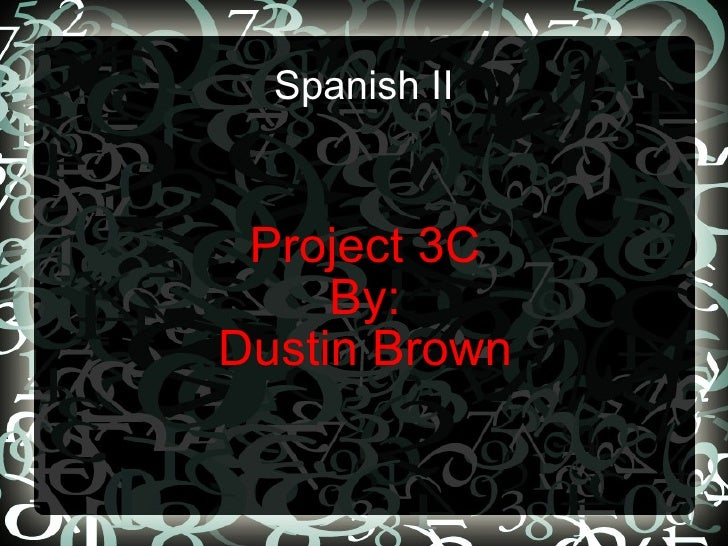 Spanish II Project 3C  By: Dustin Brown