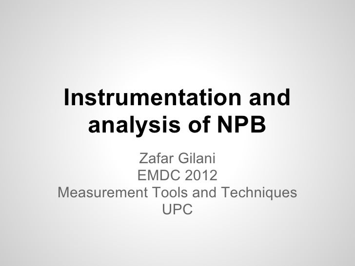 Instrumentation and  analysis of NPB         Zafar Gilani         EMDC 2012Measurement Tools and Techniques             UPC