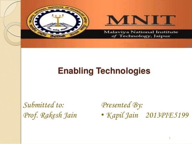 Presented By: • Kapil Jain 2013PIE5199 Submitted to: Prof. Rakesh Jain Enabling Technologies 1