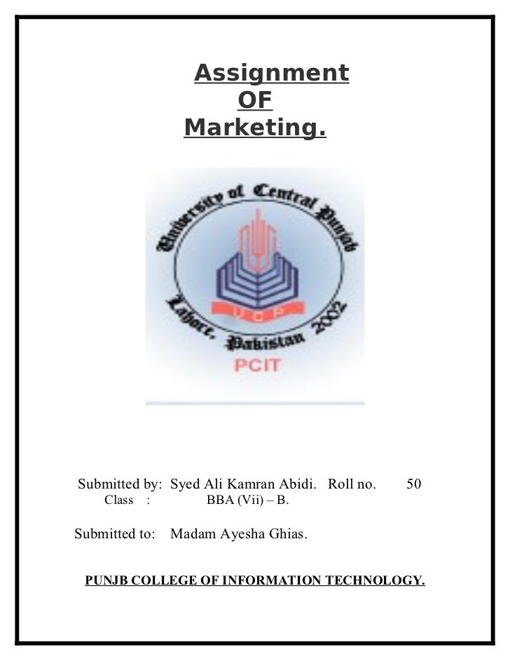 Assignment                    OF                 Marketing.Submitted by: Syed Ali Kamran Abidi. Roll no.   50    Class   :...