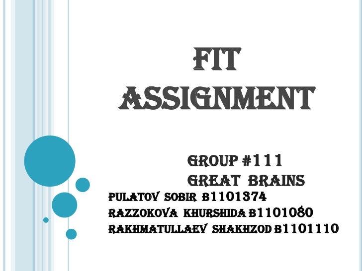 FIT ASSIGNMENT          GROUP #111          Great BrainsPulatov Sobir B1101374Razzokova Khurshida B1101080Rakhmatullaev Sh...