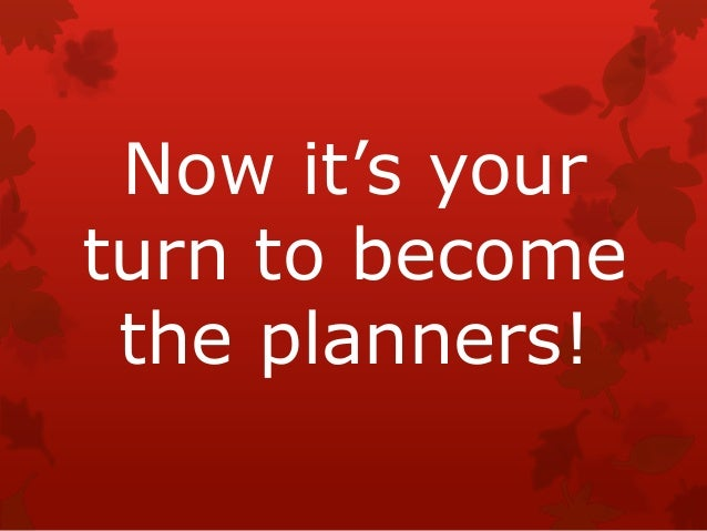 Now it's your turn to become the planners!