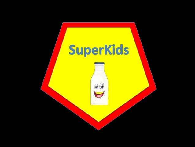 Brand Concept Super Kid Milk • Health – Milk is a healthy product • Fun – Desperately needed • Activity – Less sedentary l...