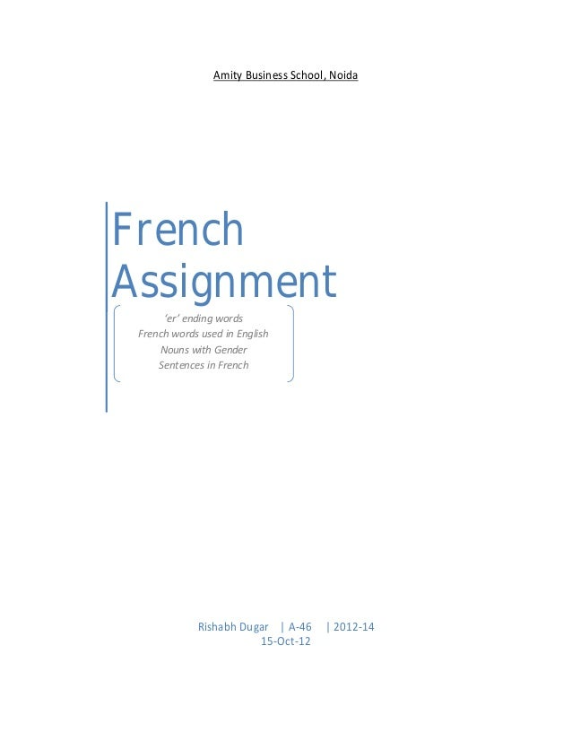 Amity Business School, Noida French Assignment Rishabh Dugar | A-46 | 2012-14 15-Oct-12 'er' ending words French words use...
