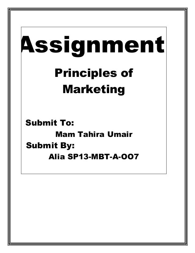 Assignment Principles of Marketing Submit To: Mam Tahira Umair Submit By: Alia SP13-MBT-A-OO7