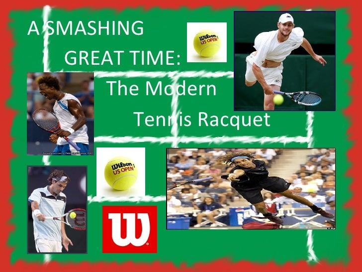A SMASHING GREAT TIME:  The Modern  Tennis Racquet