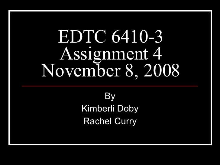 EDTC 6410-3 Assignment 4 November 8, 2008 By Kimberli Doby Rachel Curry