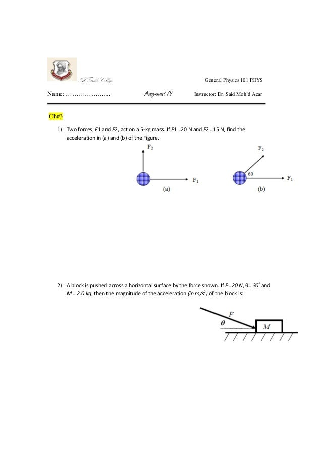 Al-Farabi College Name: …………………  General Physics 101 PHYS  Assignment IV  Instructor: Dr. Said Moh'd Azar  Ch#3 1) Two for...